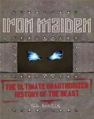 Iron Maiden : The Ultimate Unauthorized History of the Beast