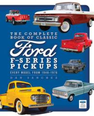 The Complete Book of Classic Ford F-Series Pickups : Every Model from 1948-1979