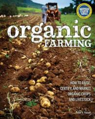 Organic Farming : How to Raise, Certify, and Market Organic Crops and Livestock (Reprint)
