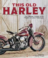 This Old Harley : The Ultimate Tribute to the World's Greatest Motorcycle