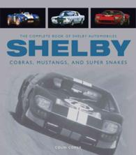 Shelby : The Complete Book of Shelby Automobiles, Cobras, Mustangs, and Super Snakes (Complete Book Series) (UPD REV)