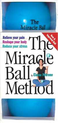 The Miracle Ball Method : Relieve Your Pain, Reshape Your Body, Reduce Your Stress