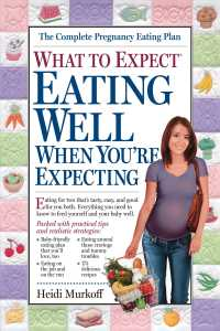 What to Expect Eating Well When You're Expecting (What to Expect)