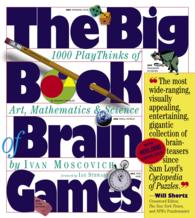 The Big Book of Brain Games : 1000 Play Thinks of Art, Mathematics & Science