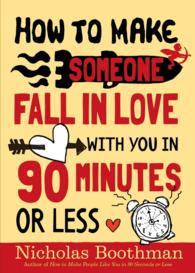 How to Make Someone Fall in Love with You : In 90 Minutes or Less (Reprint)