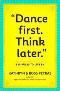 Dance First--Think Later : 618 Rules to Live by