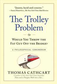 The Trolley Problem, or Would You Throw the Fat Guy Off the Bridge? : A Philosophical Conundrum