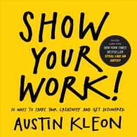 Show Your Work! : 10 Ways to Share Your Creativity and Get Discovered