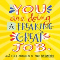 You Are Doing a Freaking Great Job. : And Other Reminders of Your Awesomeness