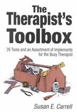 The Therapist's Toolbox : 26 Tools and an Assortment of Implements for the Busy Therapist