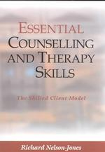 Essential Counselling and Therapy Skills : The Skilled Client Model