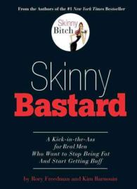 Skinny Bastard : A Kick-in-the-ass for Real Men Who Want to Stop Being Fat and Start Getting Buff