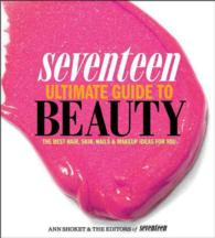 Seventeen Ultimate Guide to Beauty : The Best Hair, Skin, Nails & Makeup Ideas for You