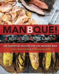 ManBque : Meat, Beer, Rock & Roll: 120 Essential Recipes for the Modern Man