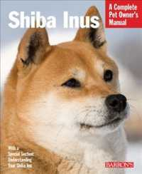 Shiba Inus : Everything about Selection, Care, Nutrition, Behavior, and Training (Complete Pet Owner&#039;s Manual) (Reprint)