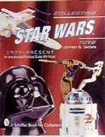 Collecting Star Wars Toys 1977-Present : An Unauthorized Practical Guide (A Schiffer Book for Collectors) (2 REV EXP)