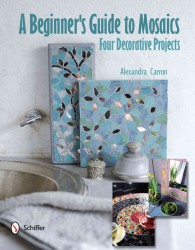 A Beginner's Guide to Mosaics : Four Decorative Projects (TRA)