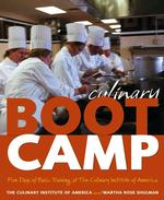 Culinary Boot Camp : Five Days of Basic Training with the Culinary Institute of America