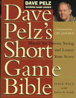 Dave Pelz's Short Game Bible : Master the Finesse Swing and Lower Your Score (Dave Pelz Scoring Game Series)