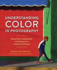 Understanding Color in Photography : Using Color, Composition, and Exposure to Create Vivid Photos