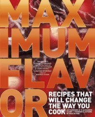 Maximum Flavor : Recipes That Will Change the Way You Cook
