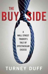The Buy Side : A Wall Street Trader's Tale of Spectacular Excess