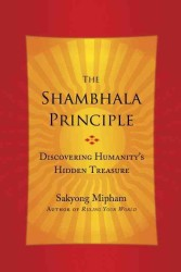 The Shambhala Principle : Discovering Humanity's Hidden Treasure