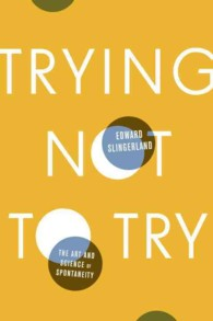 Trying Not to Try : The Art and Science of Spontaneity