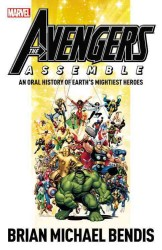 Avengers Assemble : An Oral History of Earth's Mightiest Heroes (Avengers Assemble)