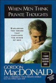 When Men Think Private Thoughts (The Gordon Macdonald Bestseller Series)