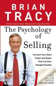 The Psychology of Selling : How to Sell More, Easier, and Faster than You Every Thought Possible