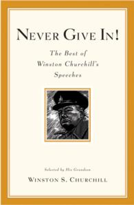 Never Give In! : The Best of Winston Churchill's Speeches (Reprint)