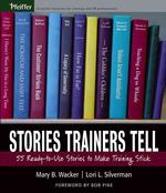 Stories Trainers Tell : 55 Ready-to-use Stories to Make Training Stick