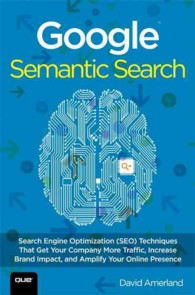 Google Semantic Search : Search Engine Optimization (SEO) Techniques That Get Your Company More Traffic, Increase Brand Impact, and Amplify Your Onlin
