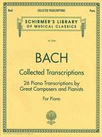 Collected Transcriptions : 26 Piano Transcriptions by Great Composers and Pianists for Piano (Schirmer's Library of Musical Classics)