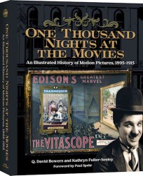 One Thousand Nights at the Movies : An Illustrated History of Motion Pictures, 1895-1915