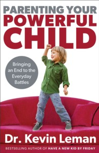 Parenting Your Powerful Child : Bringing an End to the Everyday Battles