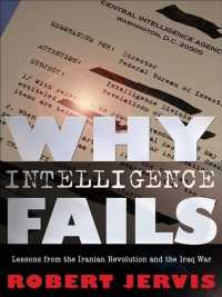 Why Intelligence Fails : Lessons from the Iranian Revolution and the Iraq War (Cornell Studies in Security Affairs)