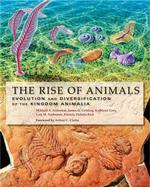 The Rise of Animals : Evolution and Diversification of the Kingdom Animalia