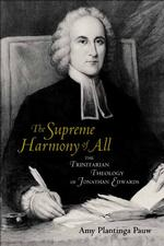 The Supreme Harmony of All : The Trinitarian Theology of Jonathan Edwards