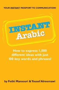 Instant Arabic : How to Express 1,000 Different Ideas with Just 100 Key Words and Phrases (Bilingual)