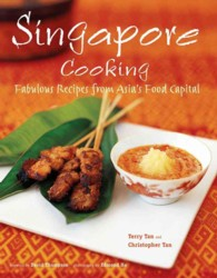 Singapore Cooking : Fabulous Recipes from Asia's Food Capital