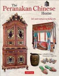 The Peranakan Chinese Home : Art and Culture in Daily Life