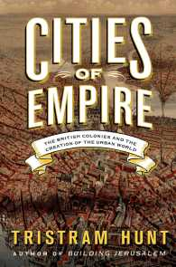 Cities of Empire : The British Colonies and the Creation of the Urban World