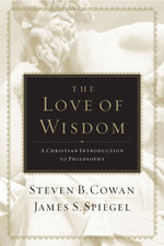 The Love of Wisdom : A Christian Introduction to Philosophy