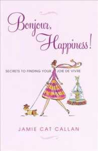 Bonjour, Happiness! : Secrets to Finding Your Joie de Vivre