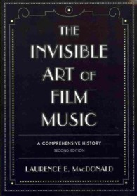 The Invisible Art of Film Music : A Comprehensive History (2ND)