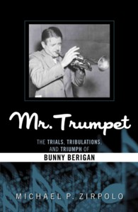 Mr. Trumpet : The Trials, Tribulations, and Triumph of Bunny Berigan (Studies in Jazz) (Reprint)