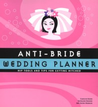 Anti-bride Wedding Planner : Hip Tools & Tips for Getting Hitched (GJR)