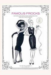 Famous Frocks : Patterns and Instructions for Recreating Fabulous Iconic Dresses